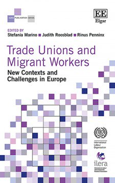 Trade Unions and Migrant Workers: New Contexts and Challenges in Europe