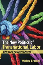 The New Politics of Transnational Labor: Why Some Alliances Succeed: