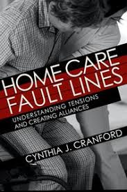 Home Care Fault Lines: Understanding Tensions and Creating Alliances