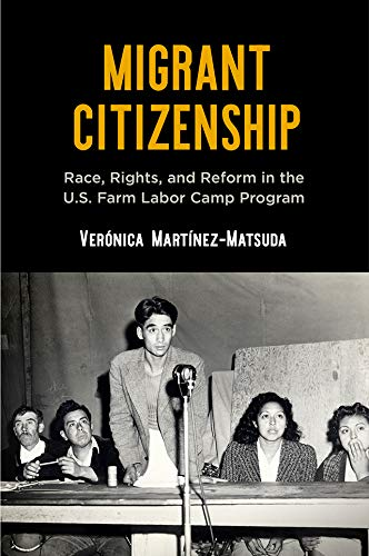 Migrant Citizenship: Race, Rights, and Reform in the U.S. Farm Labor Camp Program