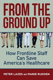 From the Ground Up: How Frontline Staff can save America's Healthcare